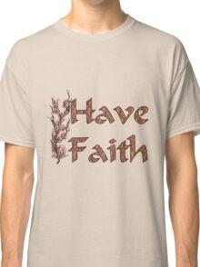 Have Faith Inspirational Design Classic T-Shirt