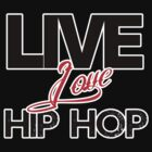Live. Love. Hip Hop. by Dev Ramkissoon