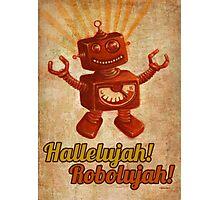 Hallelujah! Robolujah! Photographic Print