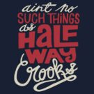 Aint No Such Things as Halfway CROOKS by rekonee57