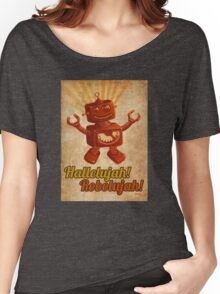Hallelujah! Robolujah! Women's Relaxed Fit T-Shirt