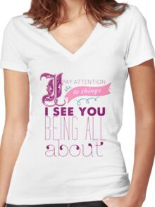 I Pay Attention To Things I See You Being All About Women's Fitted V-Neck T-Shirt
