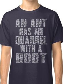 An Ant Has No Quarrel With A Boot - White Classic T-Shirt