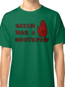 Satan Was A Southpaw Classic T-Shirt