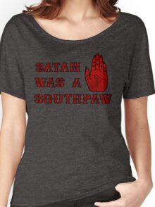 Satan Was A Southpaw Women's Relaxed Fit T-Shirt