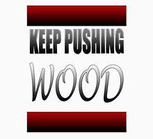 Classy Rolling: Keep Pushing Wood (skateboarding) Design Unisex T-Shirt