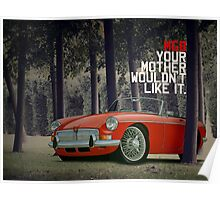 MGB Advert - Your Mother Wouldn't Like It. Poster