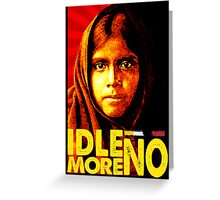 IDLE NO MORE Greeting Card