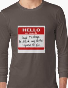 Inigo Montoya You Drank My Coffee Long Sleeve T-Shirt