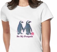 Be My Penguin this valentines day  Womens Fitted T-Shirt