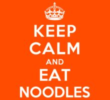 Keep Calm and eat Noodles by Yiannis  Telemachou