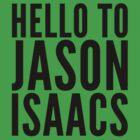 Hello To Jason Isaacs - Superfan! (black text) by bitrot