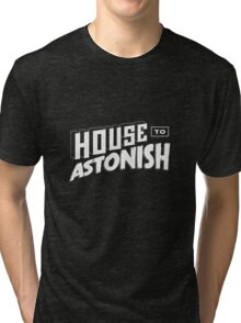 House to Astonish – White logo Tri-blend T-Shirt