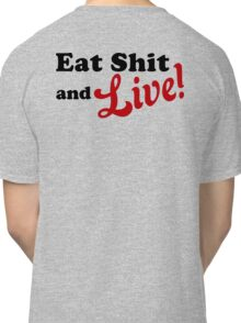 Eat Shit and Live! Classic T-Shirt