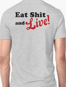 Eat Shit and Live! Unisex T-Shirt
