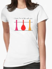 I'm in Lab with you Womens Fitted T-Shirt