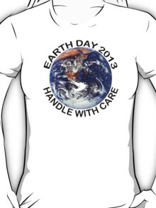 Earth Day 2013 Handle With Care T-Shirt