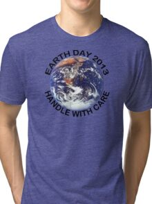 Earth Day 2013 Handle With Care Tri-blend T-Shirt