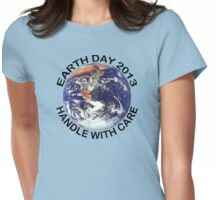 Earth Day 2013 Handle With Care Womens Fitted T-Shirt