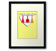 I'm in Lab with you Framed Print