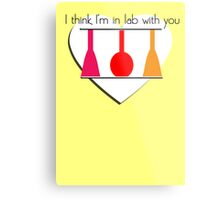 I'm in Lab with you Metal Print