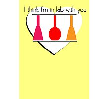 I'm in Lab with you Photographic Print