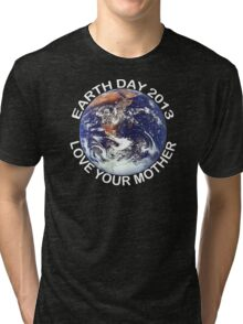 Earth Day 2013 Love Your Mother Tri-blend T-Shirt