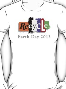 Earth Day 2013 Recycle T-Shirt