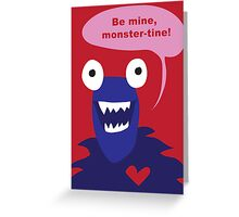 Be mine, monster-tine! Greeting Card