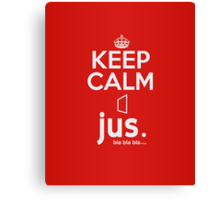 jus. bla bla bla ... ~ Keep Calm #1 Canvas Print
