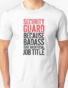 Funny 'Security Guard because Badass isn't an official job title' t-shirt T-Shirt