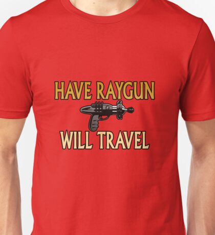 Have Raygun - Will Travel Unisex T-Shirt