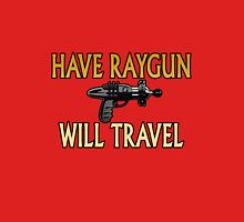 Have Raygun - Will Travel Unisex T-Shirt