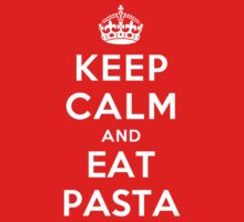 Keep Calm and eat Pasta by Yiannis  Telemachou