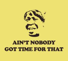 Ain't Nobody Got Time For That by jezkemp