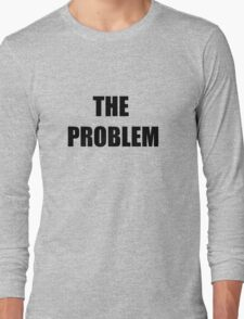 The Problem Long Sleeve T-Shirt