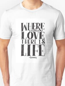 where there is love there is life T-Shirt