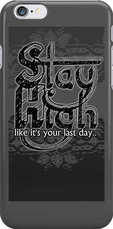 Stay High (Like It's Your Last Day) by Ayleen  Peppers