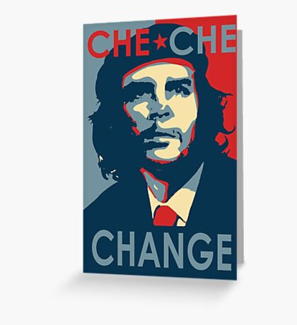 CHE CHE CHANGE Greeting Card