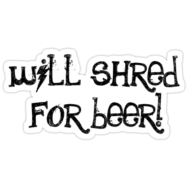 Will Shred For Beer by shakeoutfitters
