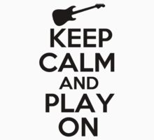 Keep Calm and Play On by shakeoutfitters