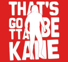 Wrestling: Kane - That's GOTTA BE Kane! by UberPBnJ