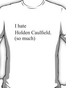 I hate Holden Caulfield T-Shirt