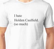 I hate Holden Caulfield Unisex T-Shirt