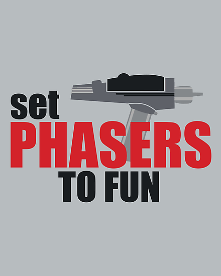 Set Phasers to Fun! by fishbiscuit