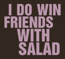 I Do Win Friends with Salad (Pink) by JessLoring