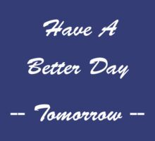 Have A Better Day Tomorrow by mirjenmom