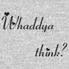Whaddya Think? by mirjenmom