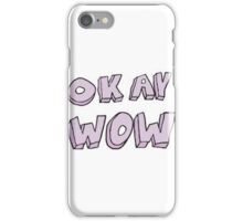 okay wow  iPhone Case/Skin