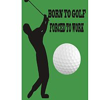 ☝ ☞ BORN 2 GOLF FORCED 2 WORK IPHONE CASE ☝ ☞ by ╰⊰✿ℒᵒᶹᵉ Bonita✿⊱╮ Lalonde✿⊱╮